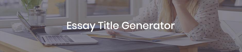 Essay titles generator